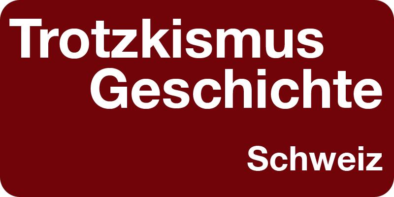 Trotzkismus Geschichte Schweiz